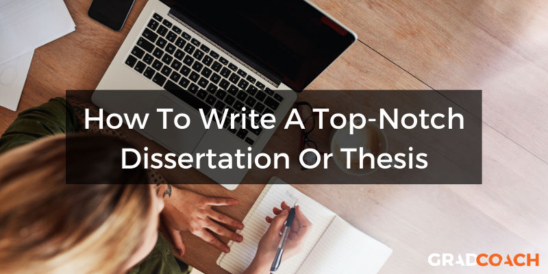 How To Write A Dissertation Or Thesis 101: Big Picture Guide (With Examples)