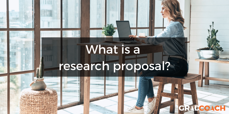 What Is A Research Proposal (For A Dissertation Or Thesis)?